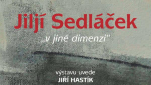 Jiljí Sedláček: v jiné dimenzi